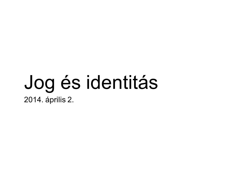 Jog és identitás 2014. április 2.