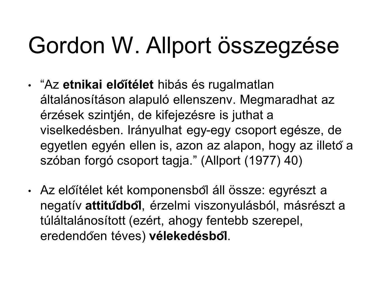 """Gordon W. Allport összegzése """"Az etnikai elo ̋ ítélet hibás és rugalmatlan általánosításon alapuló ellenszenv. Megmaradhat az érzések szintjén, de kif"""