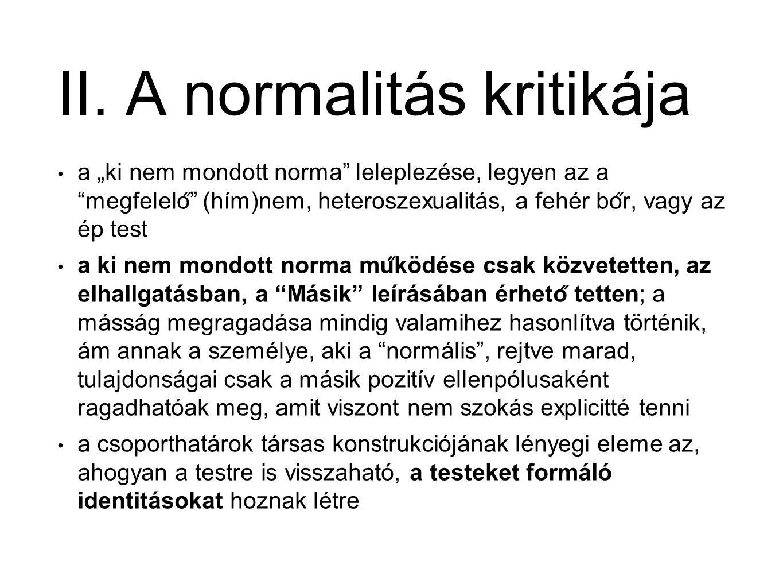 """II. A normalitás kritikája a """"ki nem mondott norma"""" leleplezése, legyen az a """"megfelelo ̋ """" (hím)nem, heteroszexualitás, a fehér bo ̋ r, vagy az ép te"""