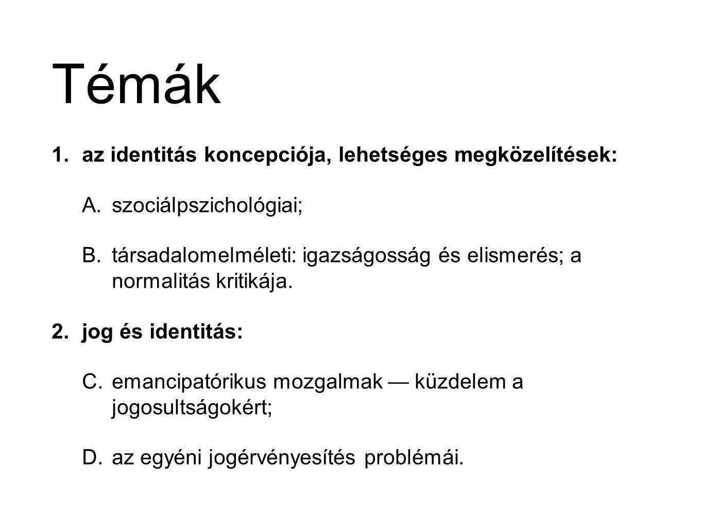 Témák 1.az identitás koncepciója, lehetséges megközelítések: A.szociálpszichológiai; B.társadalomelméleti: igazságosság és elismerés; a normalitás kri
