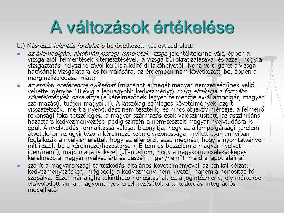 A változások értékelése b.) Másrészt jelentős fordulat is bekövetkezett két évtized alatt: az állampolgári, alkotmányossági ismeretek vizsga jelentékt