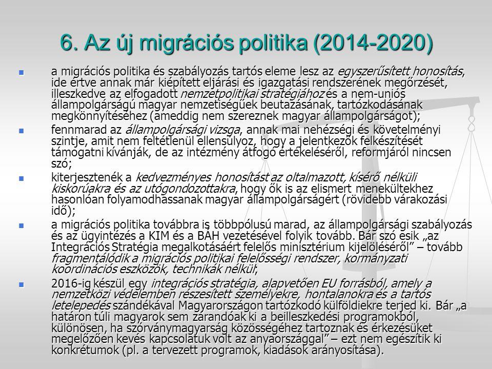 6. Az új migrációs politika (2014-2020) a migrációs politika és szabályozás tartós eleme lesz az egyszerűsített honosítás, ide értve annak már kiépíte
