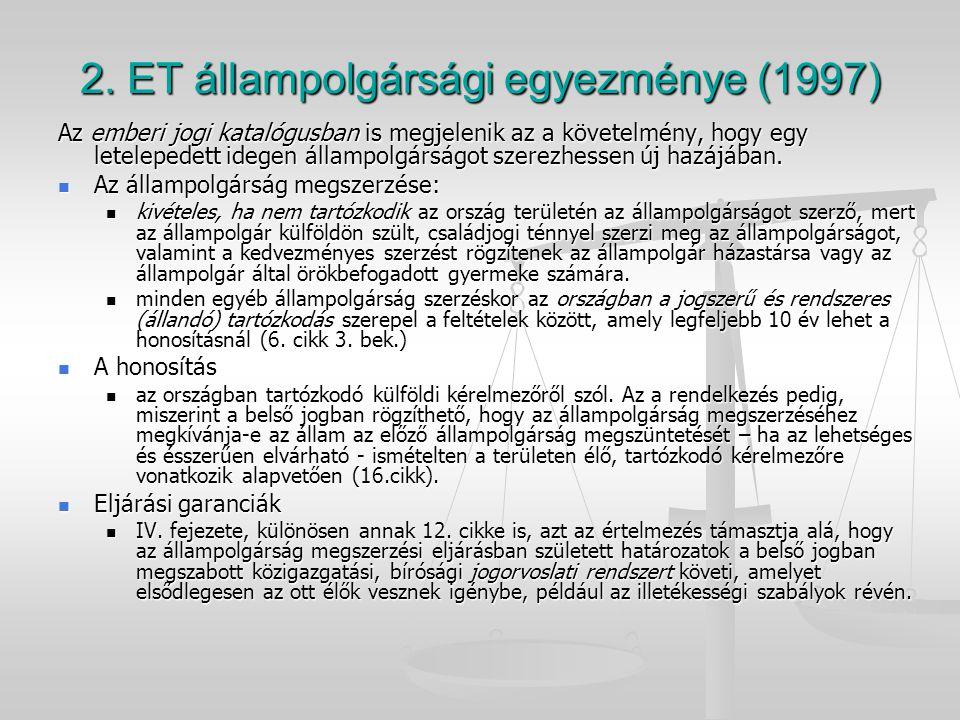 2. ET állampolgársági egyezménye (1997) Az emberi jogi katalógusban is megjelenik az a követelmény, hogy egy letelepedett idegen állampolgárságot szer