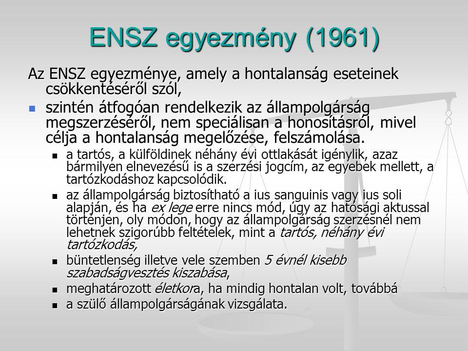 ENSZ egyezmény (1961) Az ENSZ egyezménye, amely a hontalanság eseteinek csökkentéséről szól, szintén átfogóan rendelkezik az állampolgárság megszerzés