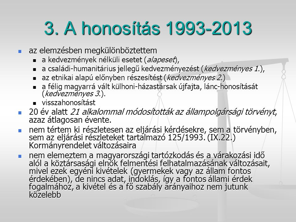 3. A honosítás 1993-2013 az elemzésben megkülönböztettem az elemzésben megkülönböztettem a kedvezmények nélküli esetet (alapeset), a kedvezmények nélk
