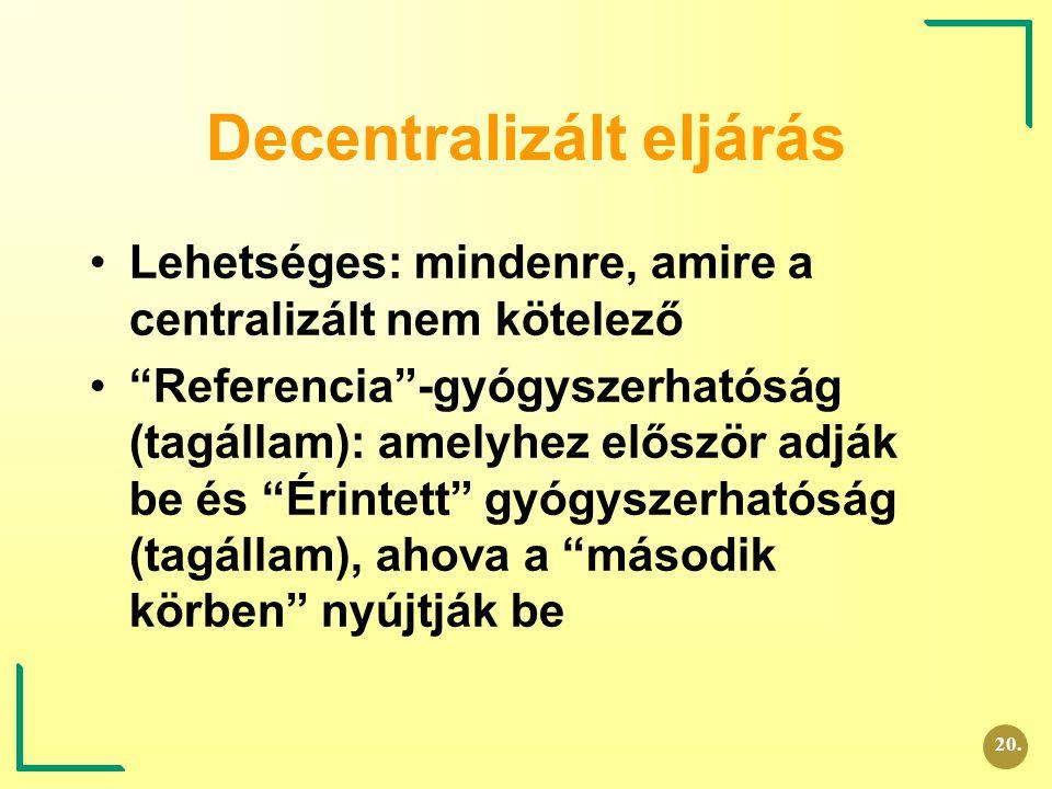 """Decentralizált eljárás Lehetséges: mindenre, amire a centralizált nem kötelező """"Referencia""""-gyógyszerhatóság (tagállam): amelyhez először adják be és"""