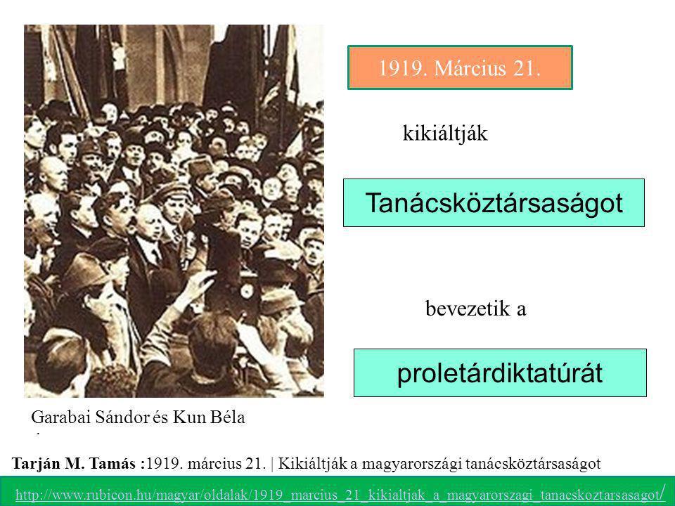 Garabai Sándor és Kun Béla 1919. Március 21.. Tanácsköztársaságot proletárdiktatúrát bevezetik a http://www.rubicon.hu/magyar/oldalak/1919_marcius_21_
