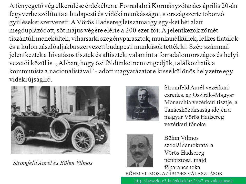 Stromfeld Aurél és Böhm Vilmos A fenyegető vég elkerülése érdekében a Forradalmi Kormányzótanács április 20-án fegyverbe szólította a budapesti és vid