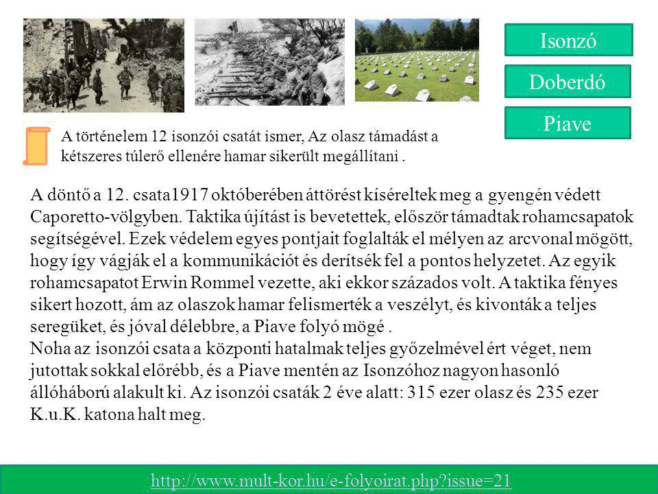Isonzó Piave Doberdó A történelem 12 isonzói csatát ismer, Az olasz támadást a kétszeres túlerő ellenére hamar sikerült megállítani. A döntő a 12. csa