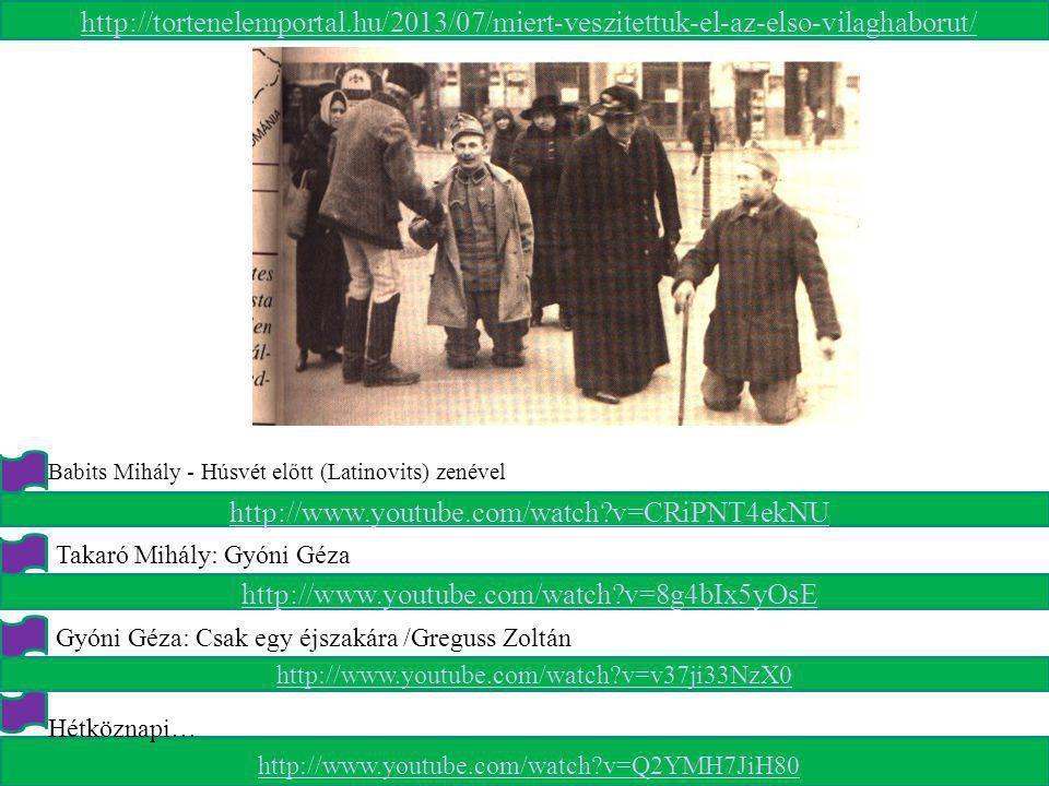 http://tortenelemportal.hu/2013/07/miert-veszitettuk-el-az-elso-vilaghaborut/ http://www.youtube.com/watch?v=CRiPNT4ekNU Babits Mihály - Húsvét előtt