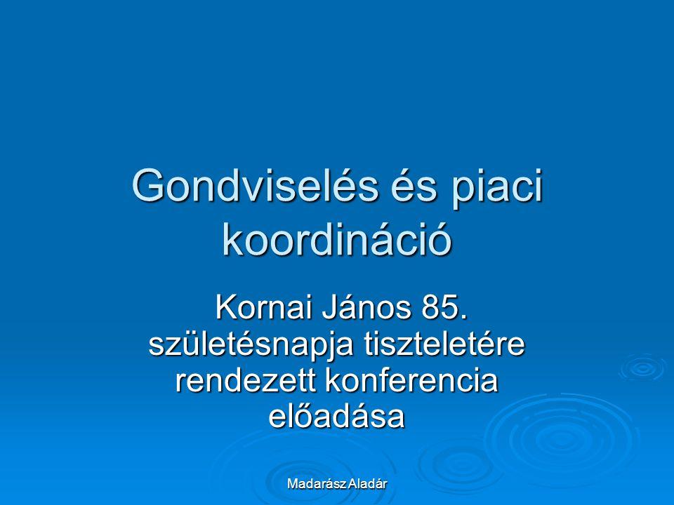 Madarász Aladár Gondviselés és piaci koordináció Kornai János 85. születésnapja tiszteletére rendezett konferencia előadása Kornai János 85. születésn