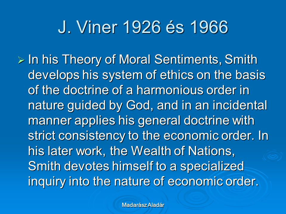 Madarász Aladár J. Viner 1926 és 1966  In his Theory of Moral Sentiments, Smith develops his system of ethics on the basis of the doctrine of a harmo