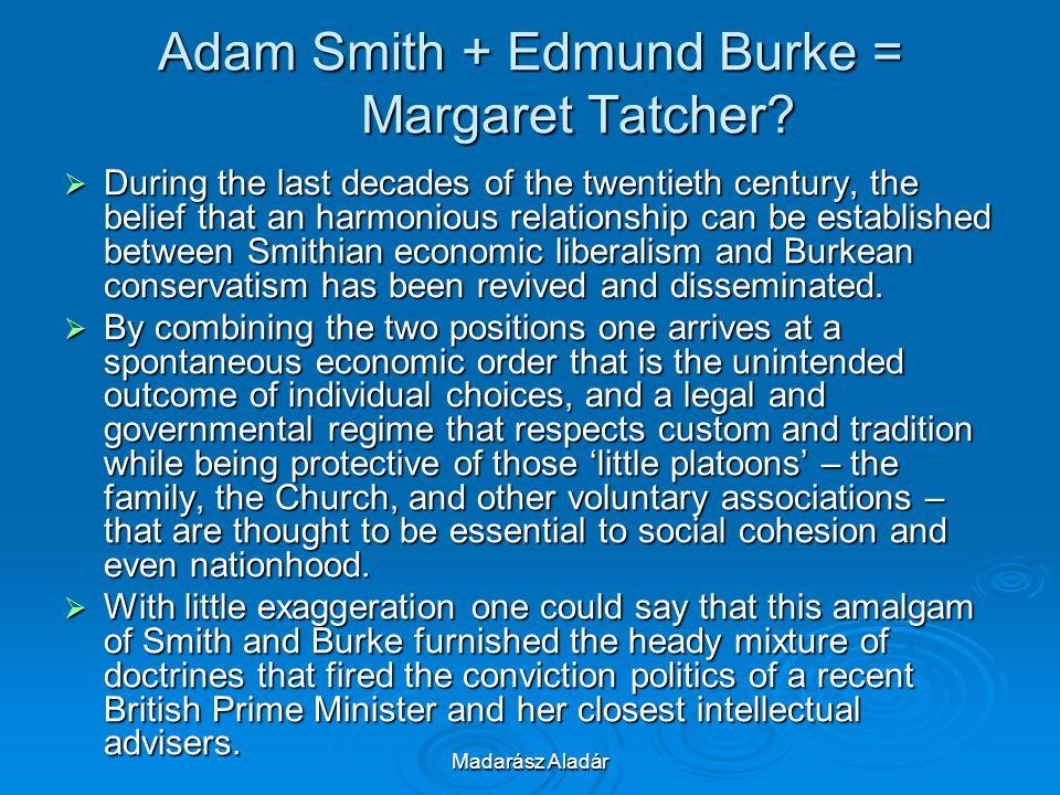 Madarász Aladár Adam Smith + Edmund Burke = Margaret Tatcher?  During the last decades of the twentieth century, the belief that an harmonious relati