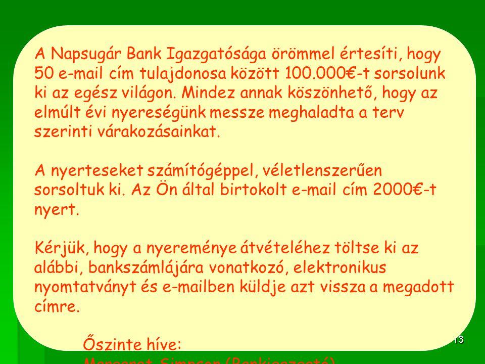 13 A Napsugár Bank Igazgatósága örömmel értesíti, hogy 50 e-mail cím tulajdonosa között 100.000€-t sorsolunk ki az egész világon.