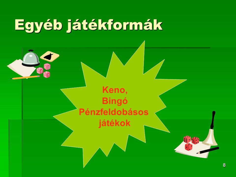 8 Egyéb játékformák Keno, Bingó Pénzfeldobásos játékok