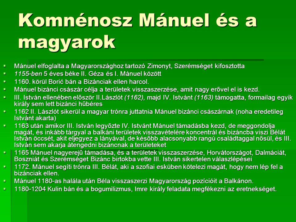 Komnénosz Mánuel és a magyarok  Mánuel elfoglalta a Magyarországhoz tartozó Zimonyt, Szerémséget kifosztotta  1155-ben 5 éves béke II. Géza és I. Má