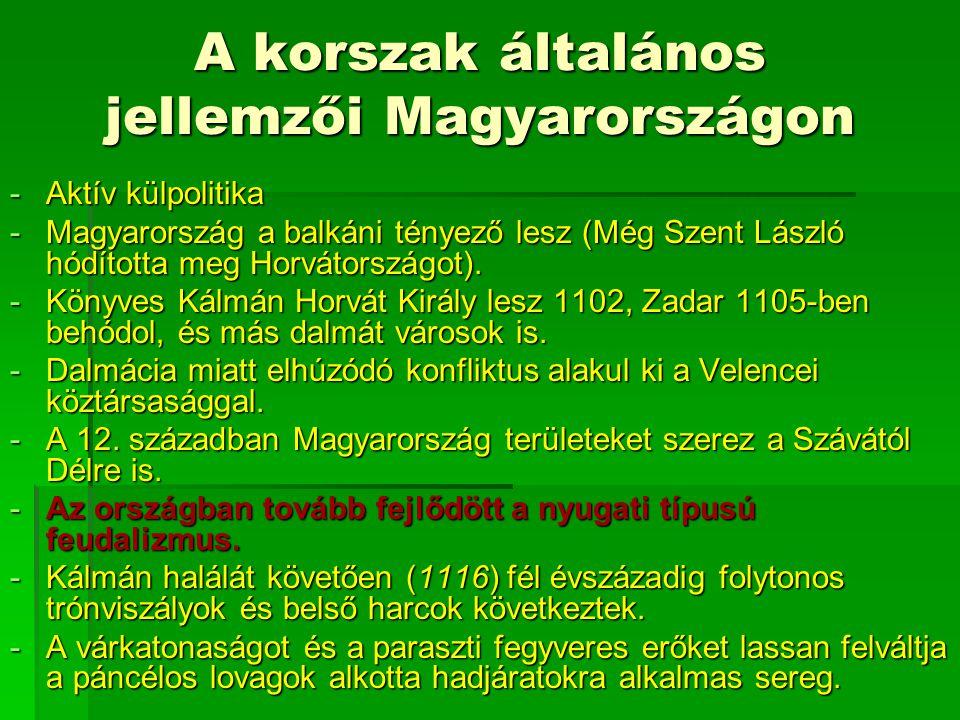 A korszak általános jellemzői Magyarországon -Aktív külpolitika -Magyarország a balkáni tényező lesz (Még Szent László hódította meg Horvátországot).