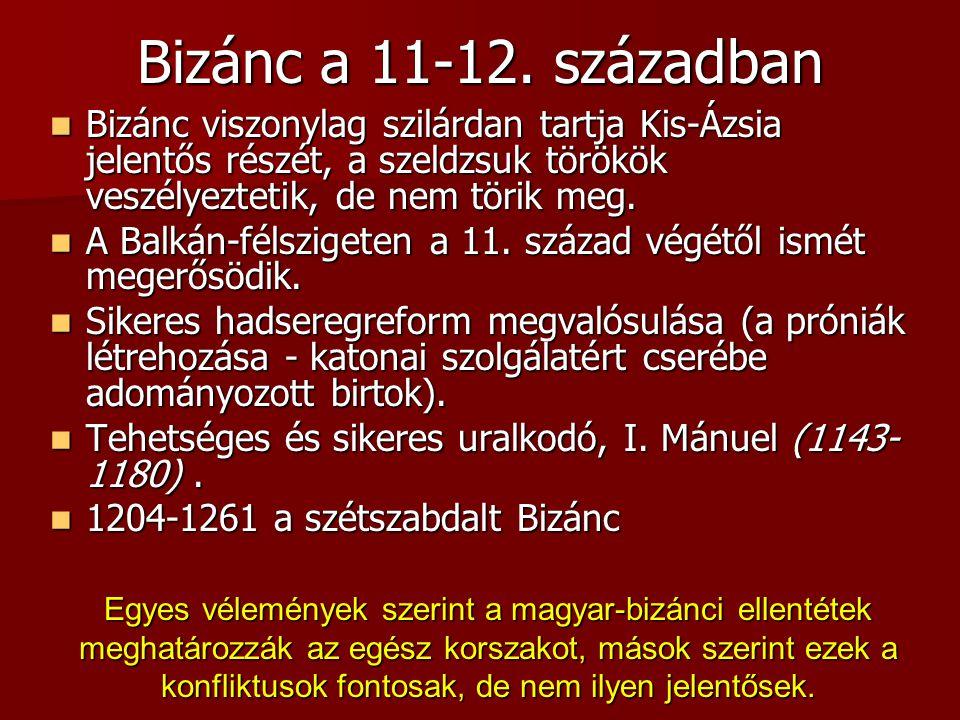 Bizánc a 11-12. században Bizánc viszonylag szilárdan tartja Kis-Ázsia jelentős részét, a szeldzsuk törökök veszélyeztetik, de nem törik meg. Bizánc v