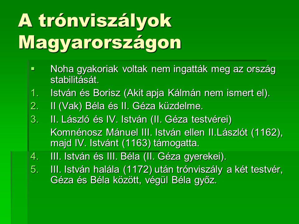 A trónviszályok Magyarországon  Noha gyakoriak voltak nem ingatták meg az ország stabilitását. 1.István és Borisz (Akit apja Kálmán nem ismert el). 2