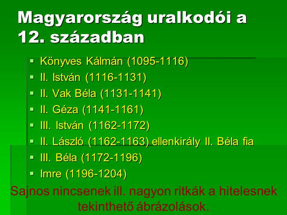 Magyarország uralkodói a 12. században  Könyves Kálmán (1095-1116)  II. István (1116-1131)  II. Vak Béla (1131-1141)  II. Géza (1141-1161)  III.