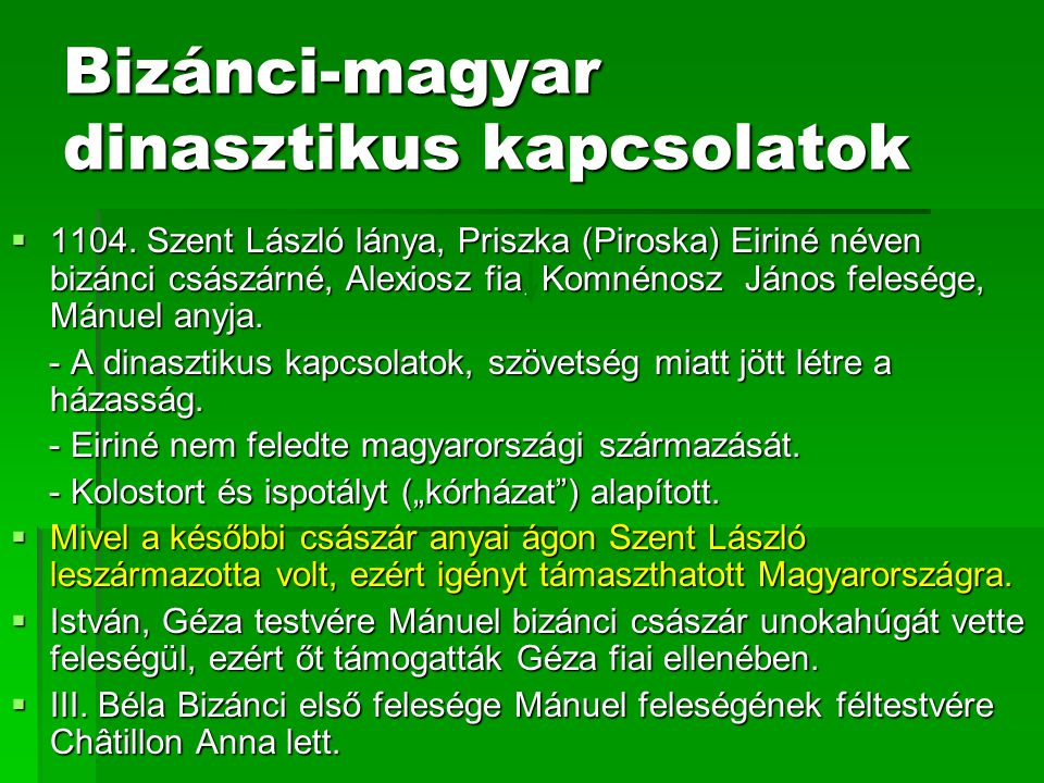 Bizánci-magyar dinasztikus kapcsolatok  1104. Szent László lánya, Priszka (Piroska) Eiriné néven bizánci császárné, Alexiosz fia, Komnénosz János fel