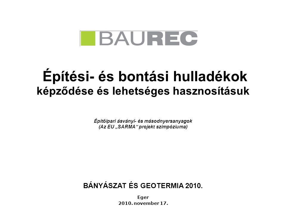 """Építési- és bontási hulladékok képződése és lehetséges hasznosításuk Eger 2010. november 17. Építőipari ásványi- és másodnyersanyagok (Az EU """"SARMA"""" p"""