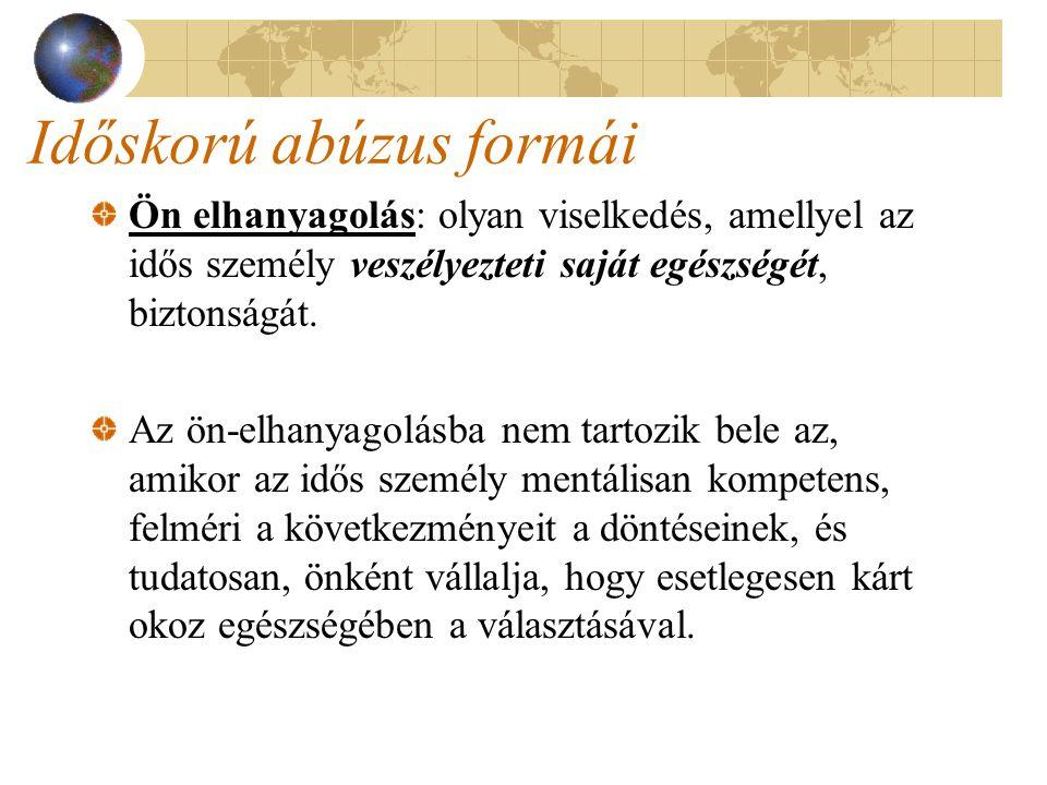 Időskorú abúzus formái Intézményi abúzus: megjelenési formái megegyeznek az általánosan említett bántalmazási formákkal, azzal a különbséggel, hogy a