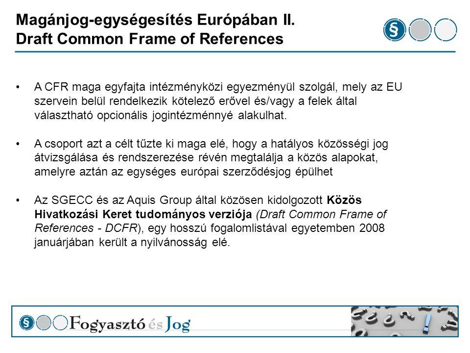 Fogyasztóvédelmi jogegységesítés az európai egységes magánjog tükrében Az európai szerződési jogra vonatkozó jogszabály elősegíthetné, hogy az Unió teljesítse gazdasági céljait, és kilábaljon a gazdasági válságból.