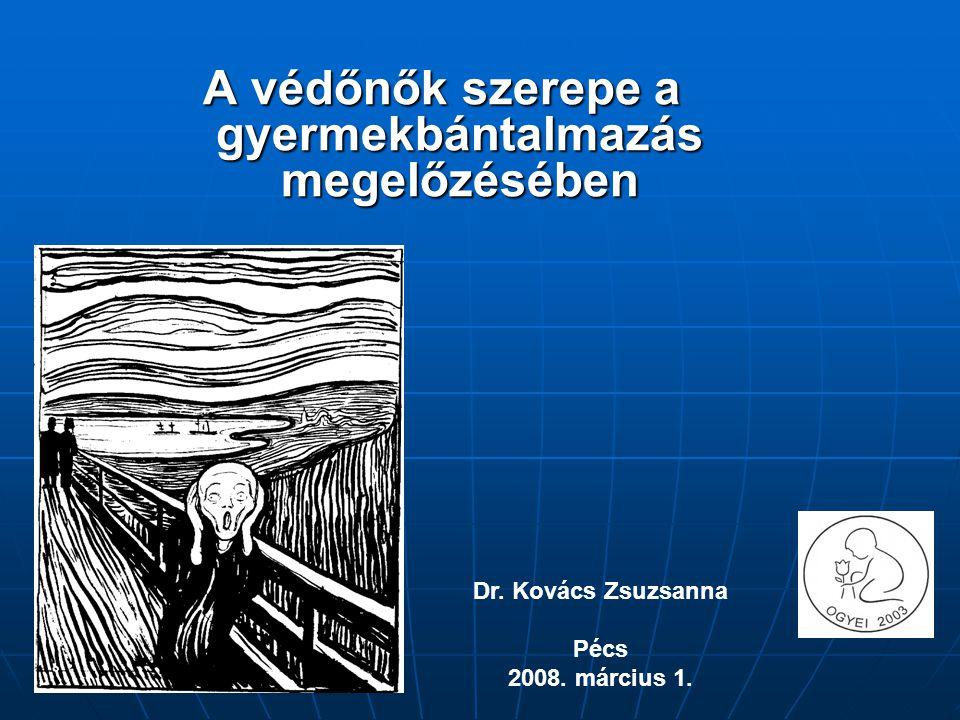 A védőnők szerepe a gyermekbántalmazás megelőzésében Dr. Kovács Zsuzsanna Pécs 2008. március 1.