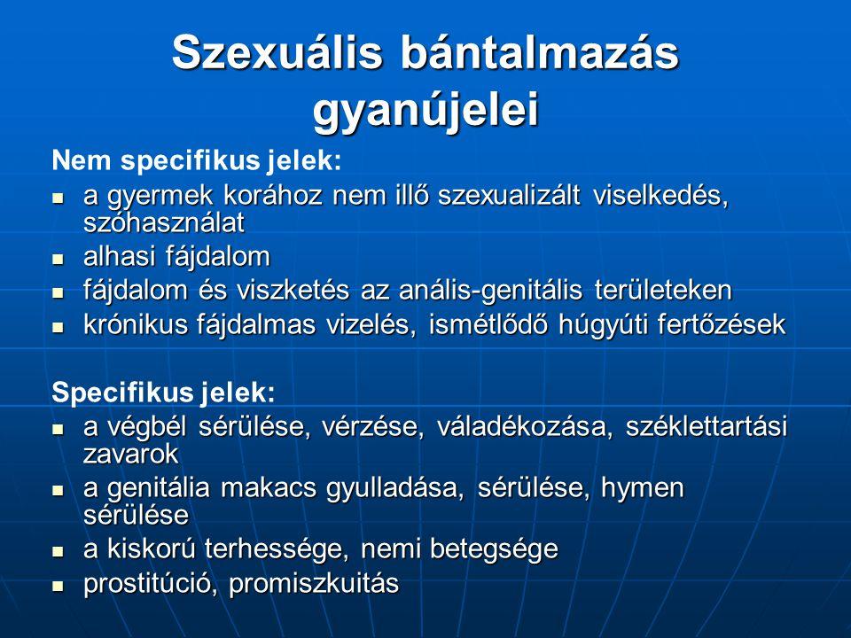 Szexuális bántalmazás gyanújelei Nem specifikus jelek: a gyermek korához nem illő szexualizált viselkedés, szóhasználat a gyermek korához nem illő sze
