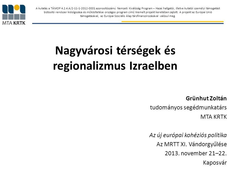 Nagyvárosi térségek és regionalizmus Izraelben Grünhut Zoltán tudományos segédmunkatárs MTA KRTK Az új európai kohéziós politika Az MRTT XI.
