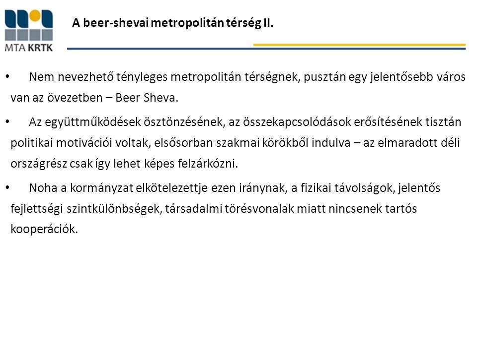 A beer-shevai metropolitán térség II. Nem nevezhető tényleges metropolitán térségnek, pusztán egy jelentősebb város van az övezetben – Beer Sheva. Az