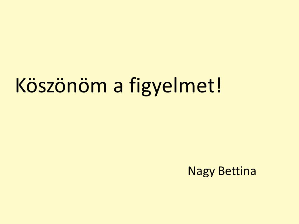 Köszönöm a figyelmet! Nagy Bettina