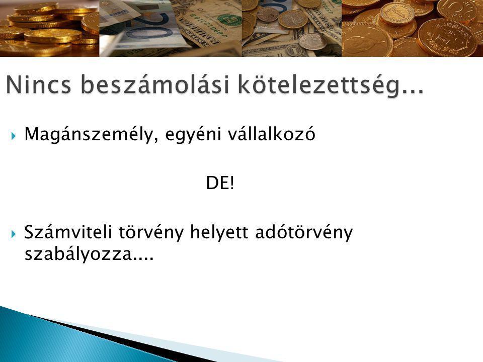  Magánszemély, egyéni vállalkozó DE!  Számviteli törvény helyett adótörvény szabályozza....