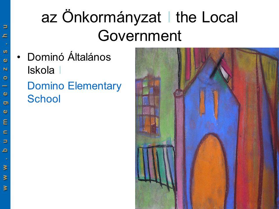 az Önkormányzat I the Local Government Dominó Általános Iskola I Domino Elementary School