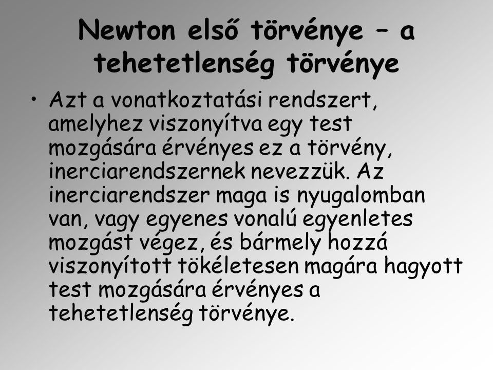 Newton első törvénye – a tehetetlenség törvénye Azt a vonatkoztatási rendszert, amelyhez viszonyítva egy test mozgására érvényes ez a törvény, inercia