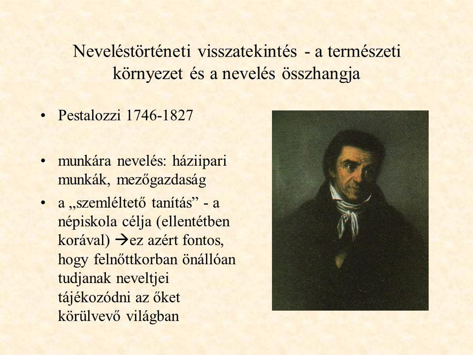 Neveléstörténeti visszatekintés - a természeti környezet és a nevelés összhangja Rousseau 1712-1778 A gyermek nevelődjön a természet éltető közelségéb