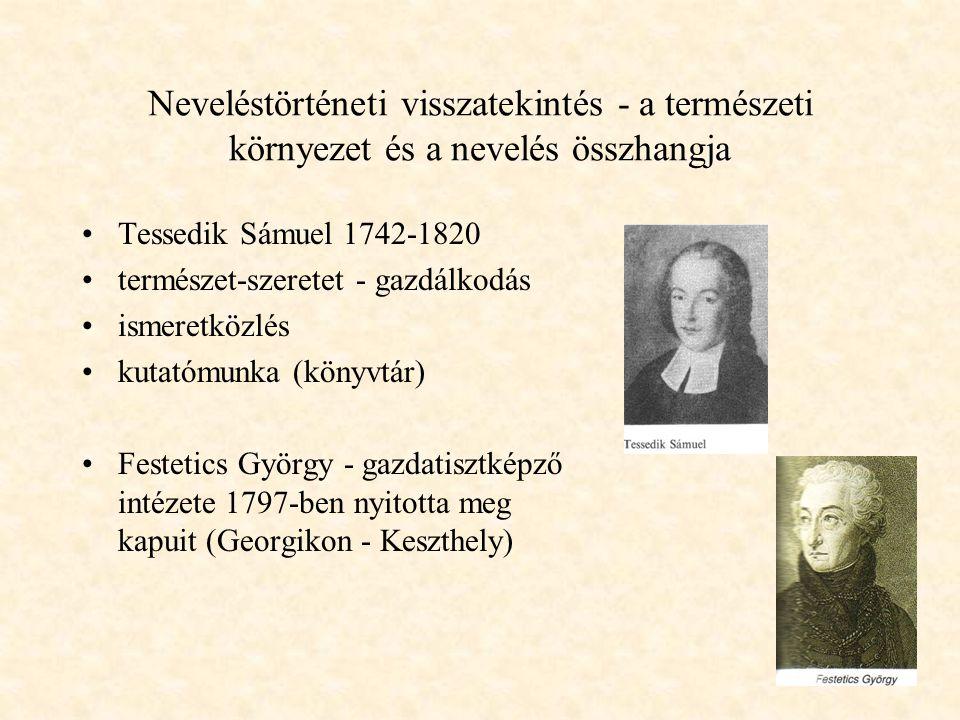 Neveléstörténeti visszatekintés - a természeti környezet és a nevelés összhangja Pestalozzi 1746-1827 munkára nevelés: háziipari munkák, mezőgazdaság