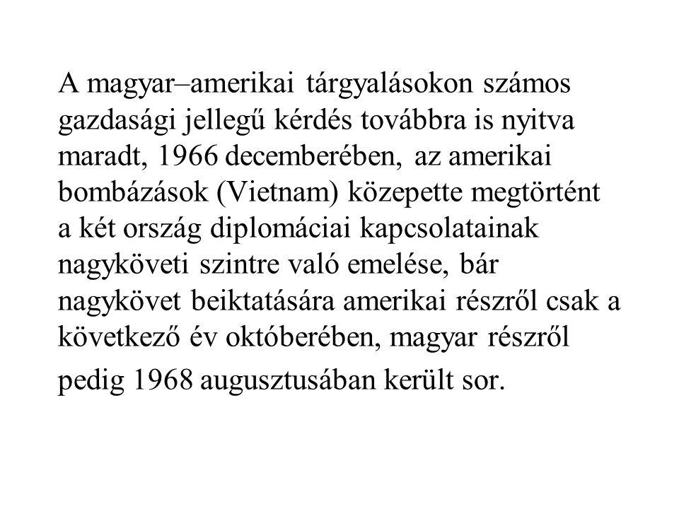 A magyar–amerikai tárgyalásokon számos gazdasági jellegű kérdés továbbra is nyitva maradt, 1966 decemberében, az amerikai bombázások (Vietnam) közepet
