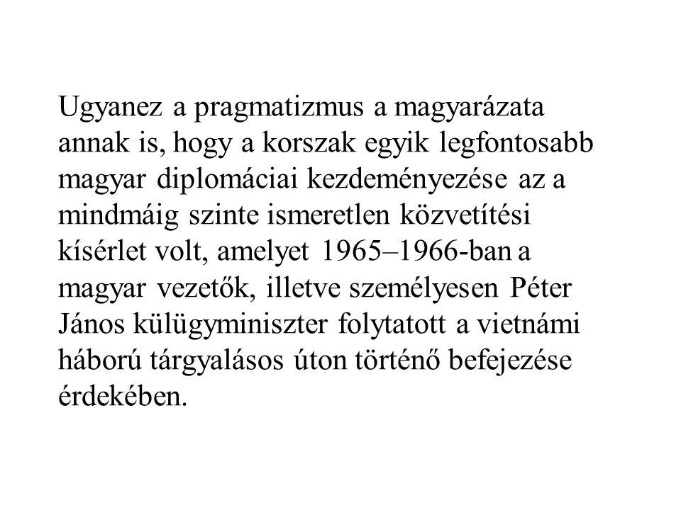 Ugyanez a pragmatizmus a magyarázata annak is, hogy a korszak egyik legfontosabb magyar diplomáciai kezdeményezése az a mindmáig szinte ismeretlen köz