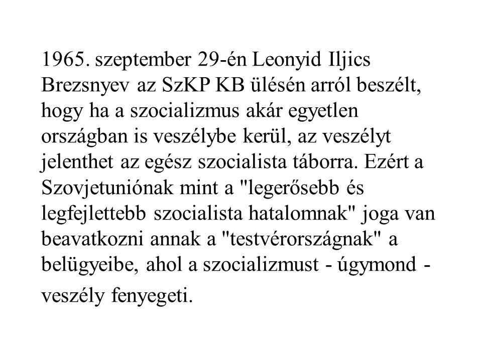 1965. szeptember 29-én Leonyid Iljics Brezsnyev az SzKP KB ülésén arról beszélt, hogy ha a szocializmus akár egyetlen országban is veszélybe kerül, az