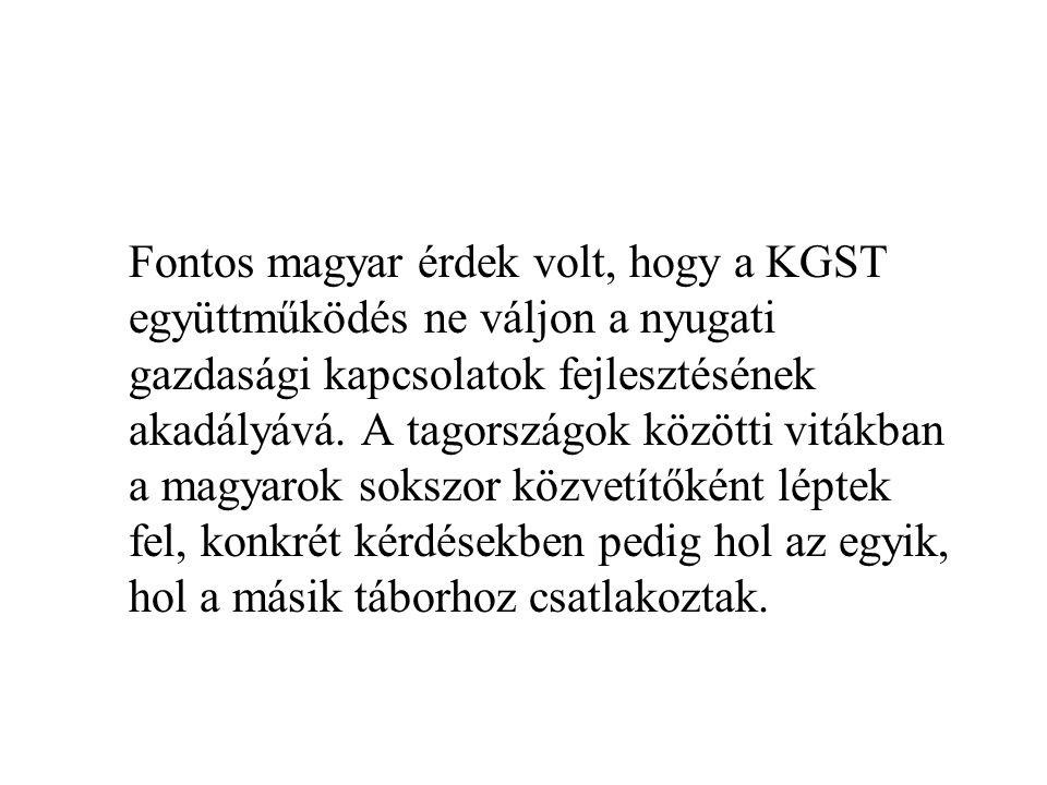 Fontos magyar érdek volt, hogy a KGST együttműködés ne váljon a nyugati gazdasági kapcsolatok fejlesztésének akadályává. A tagországok közötti vitákba