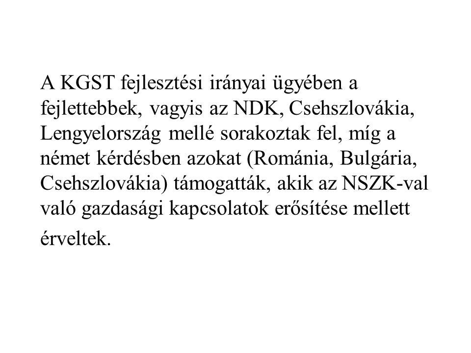 A KGST fejlesztési irányai ügyében a fejlettebbek, vagyis az NDK, Csehszlovákia, Lengyelország mellé sorakoztak fel, míg a német kérdésben azokat (Rom