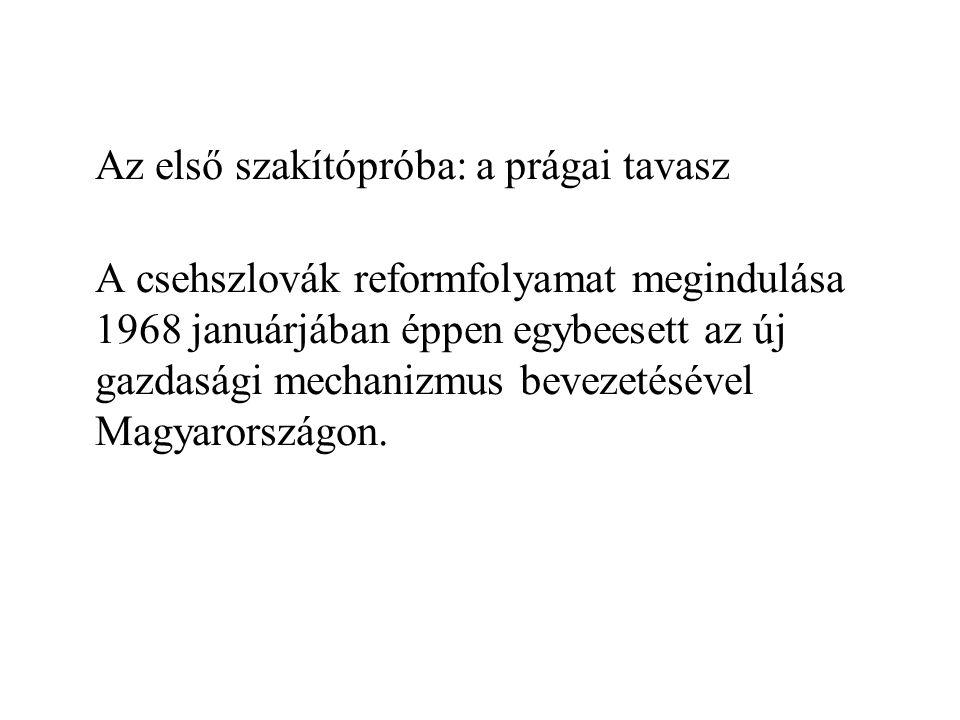 Az első szakítópróba: a prágai tavasz A csehszlovák reformfolyamat megindulása 1968 januárjában éppen egybeesett az új gazdasági mechanizmus bevezetés