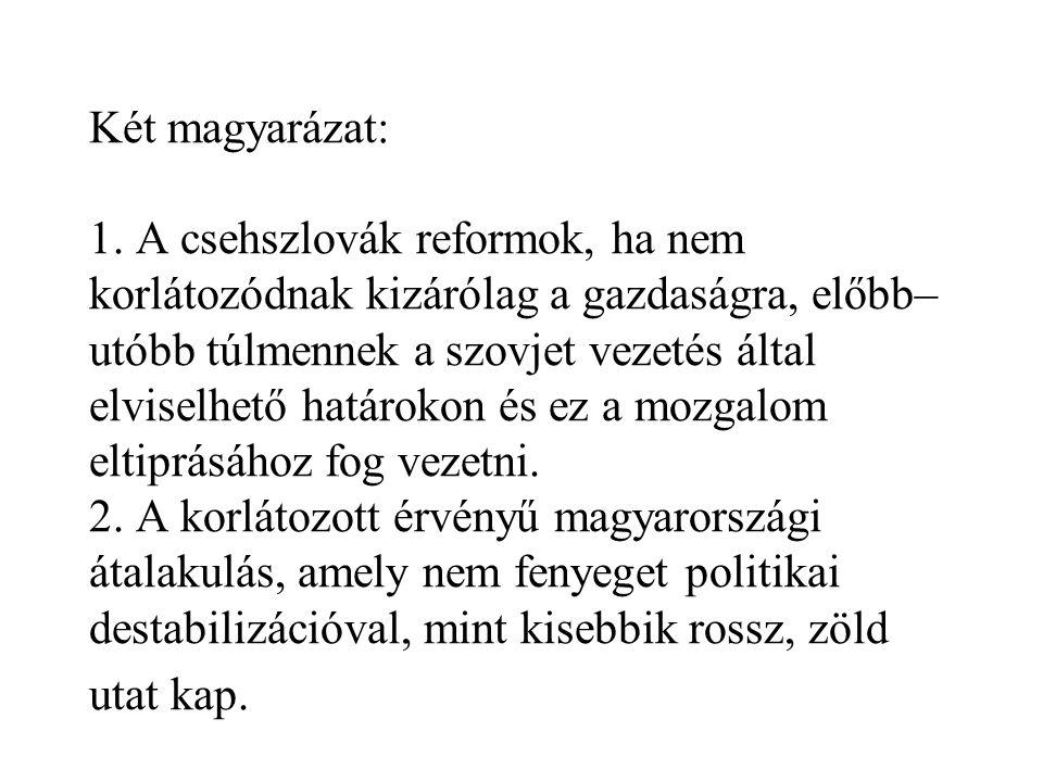 Két magyarázat: 1. A csehszlovák reformok, ha nem korlátozódnak kizárólag a gazdaságra, előbb– utóbb túlmennek a szovjet vezetés által elviselhető hat