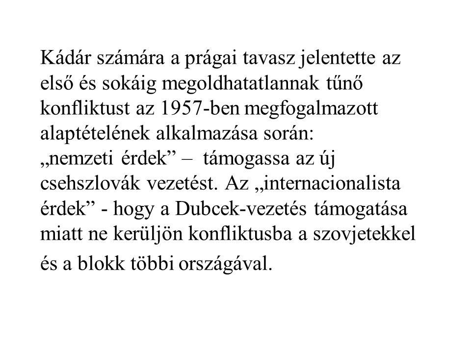 Kádár számára a prágai tavasz jelentette az első és sokáig megoldhatatlannak tűnő konfliktust az 1957-ben megfogalmazott alaptételének alkalmazása sor