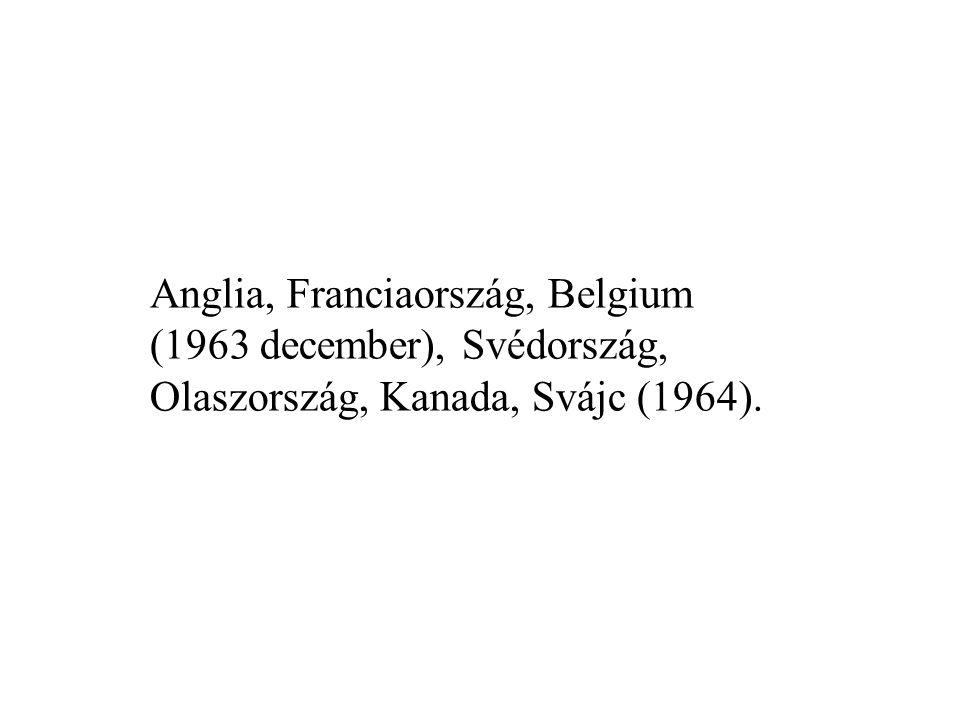 Anglia, Franciaország, Belgium (1963 december), Svédország, Olaszország, Kanada, Svájc (1964).