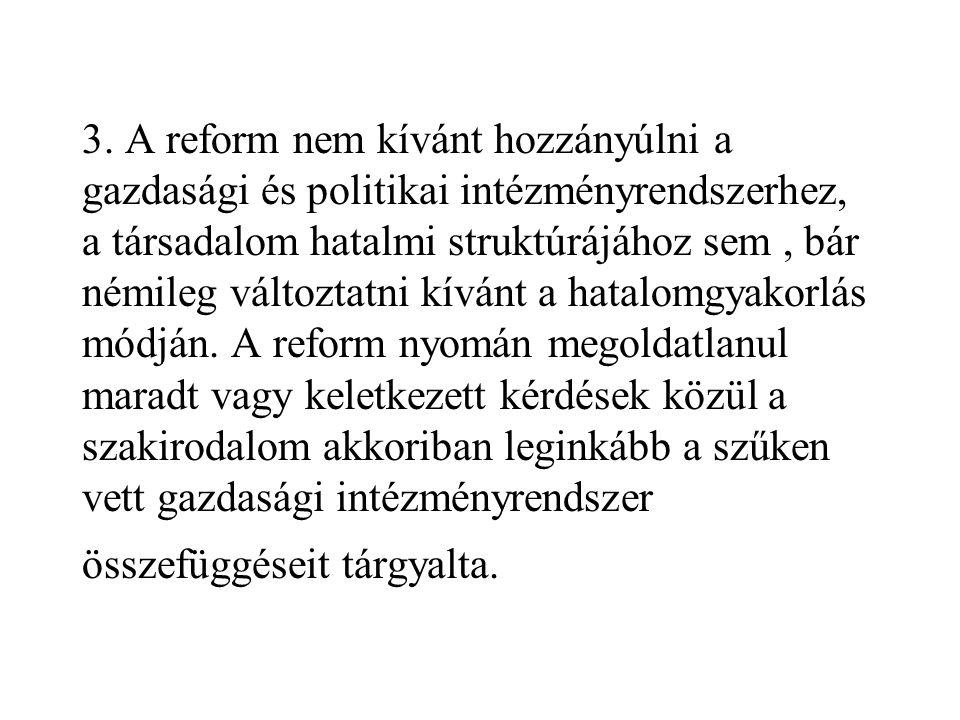 3. A reform nem kívánt hozzányúlni a gazdasági és politikai intézményrendszerhez, a társadalom hatalmi struktúrájához sem, bár némileg változtatni kív