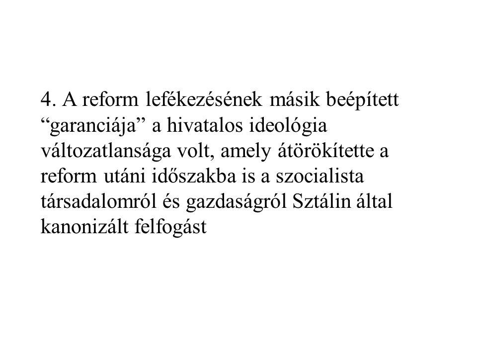 """4. A reform lefékezésének másik beépített """"garanciája"""" a hivatalos ideológia változatlansága volt, amely átörökítette a reform utáni időszakba is a sz"""