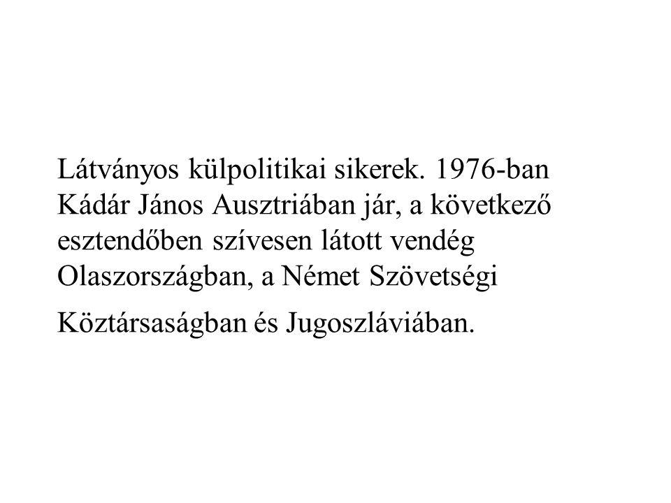Látványos külpolitikai sikerek. 1976-ban Kádár János Ausztriában jár, a következő esztendőben szívesen látott vendég Olaszországban, a Német Szövetség